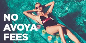No Avoya fees to book, change, or cancel your cruise!