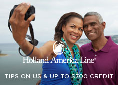 Holland America: Tips on Us & Up to $700 Credit